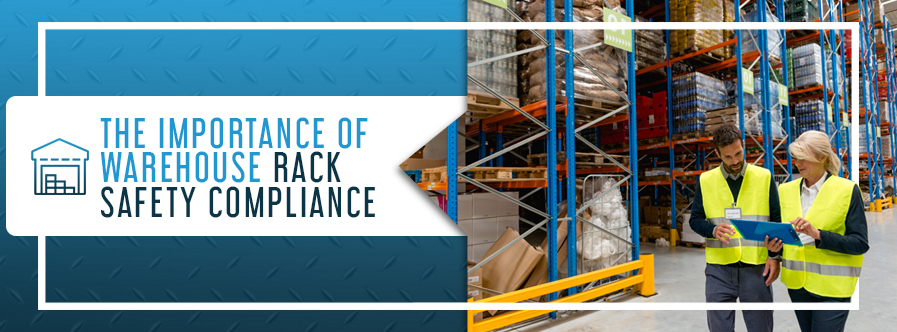 The Importance of Warehouse Rack Safety Compliance